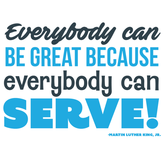 Everybody can Be Great Because everybody can SERVE!